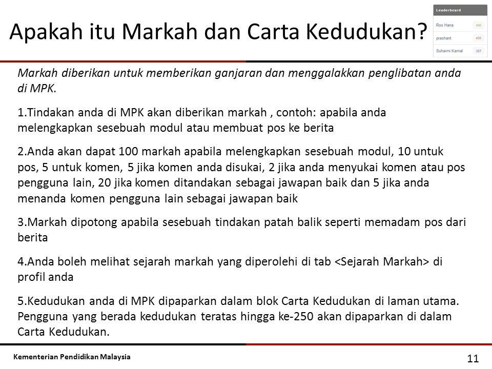 Kementerian Pendidikan Malaysia Apakah itu Markah dan Carta Kedudukan? 11 Markah diberikan untuk memberikan ganjaran dan menggalakkan penglibatan anda