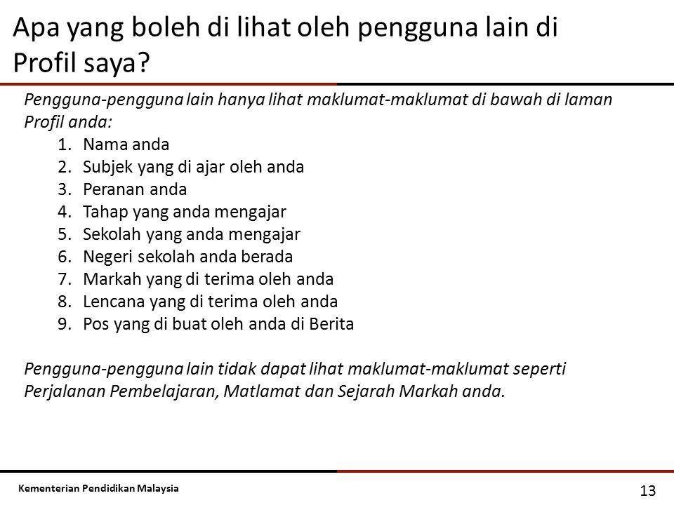 Kementerian Pendidikan Malaysia Apa yang boleh di lihat oleh pengguna lain di Profil saya? 13 Pengguna-pengguna lain hanya lihat maklumat-maklumat di
