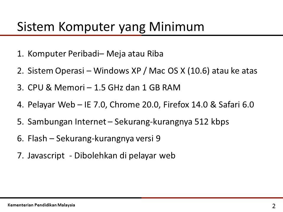Kementerian Pendidikan Malaysia Sistem Komputer yang Minimum 2 1.Komputer Peribadi– Meja atau Riba 2.Sistem Operasi – Windows XP / Mac OS X (10.6) ata