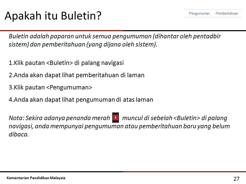 Kementerian Pendidikan Malaysia Apakah itu Buletin? 27 Buletin adalah paparan untuk semua pengumuman (dihantar oleh pentadbir sistem) dan pemberitahua