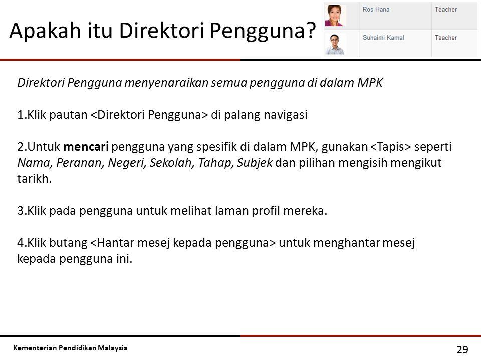 Kementerian Pendidikan Malaysia Apakah itu Direktori Pengguna? 29 Direktori Pengguna menyenaraikan semua pengguna di dalam MPK 1.Klik pautan di palang