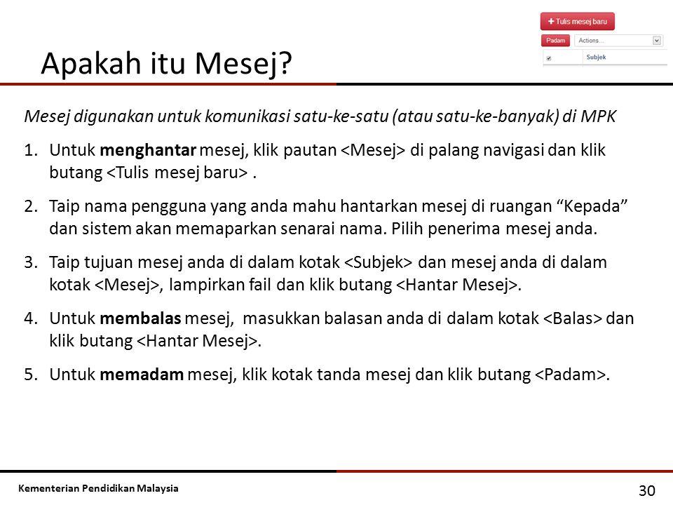 Kementerian Pendidikan Malaysia Apakah itu Mesej? 30 Mesej digunakan untuk komunikasi satu-ke-satu (atau satu-ke-banyak) di MPK 1.Untuk menghantar mes