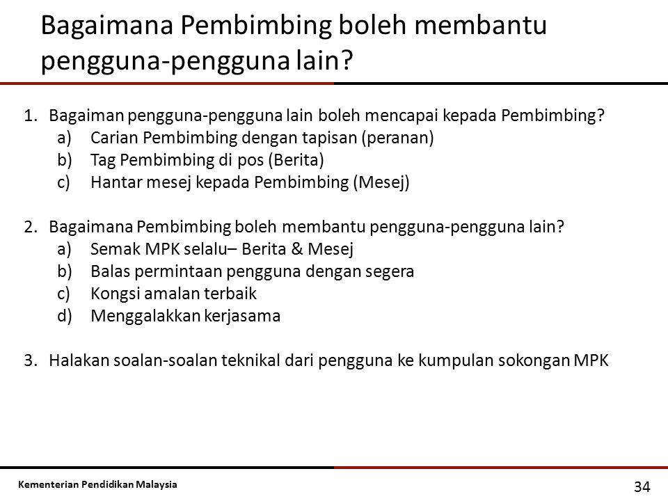 Kementerian Pendidikan Malaysia Bagaimana Pembimbing boleh membantu pengguna-pengguna lain? 34 1.Bagaiman pengguna-pengguna lain boleh mencapai kepada