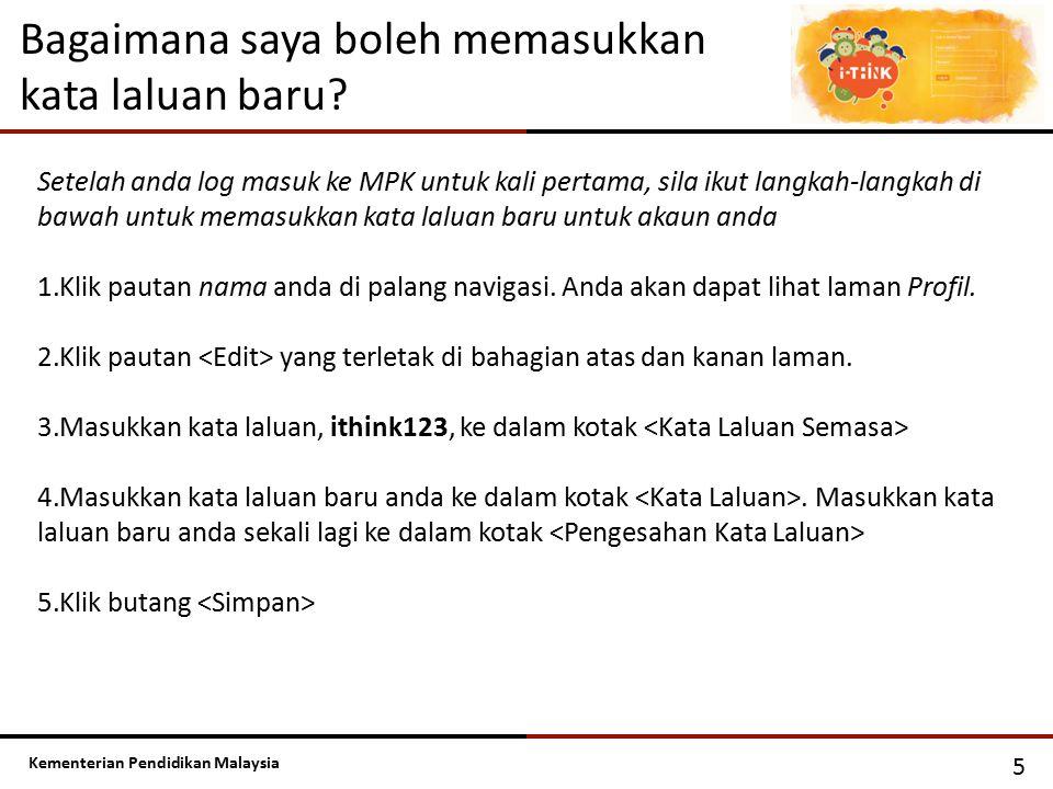 Kementerian Pendidikan Malaysia Bagaimana saya boleh memasukkan kata laluan baru? 5 Setelah anda log masuk ke MPK untuk kali pertama, sila ikut langka