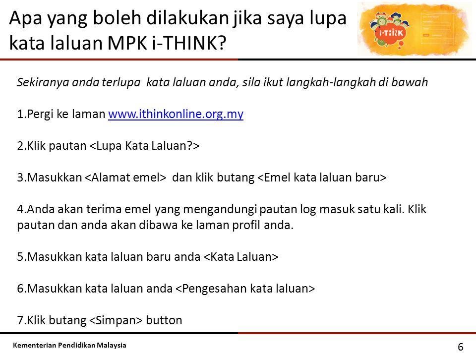 Kementerian Pendidikan Malaysia Apa yang boleh dilakukan jika saya lupa kata laluan MPK i-THINK? 6 Sekiranya anda terlupa kata laluan anda, sila ikut