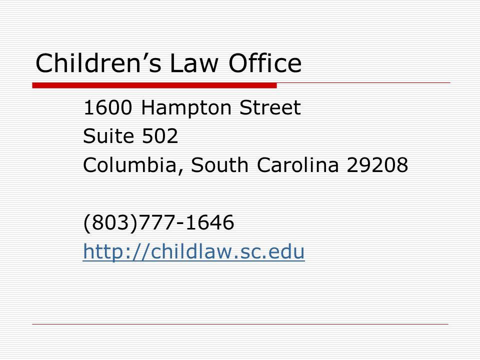 Children's Law Office 1600 Hampton Street Suite 502 Columbia, South Carolina 29208 (803)777-1646 http://childlaw.sc.edu