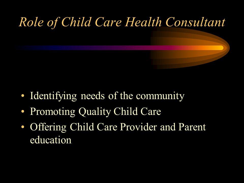 Effective Child Care Health Consultant Team 3 Public Health Nurses Nutritionist Developmental Specialist A Child Care Health Consultant is a resource and an advocate.