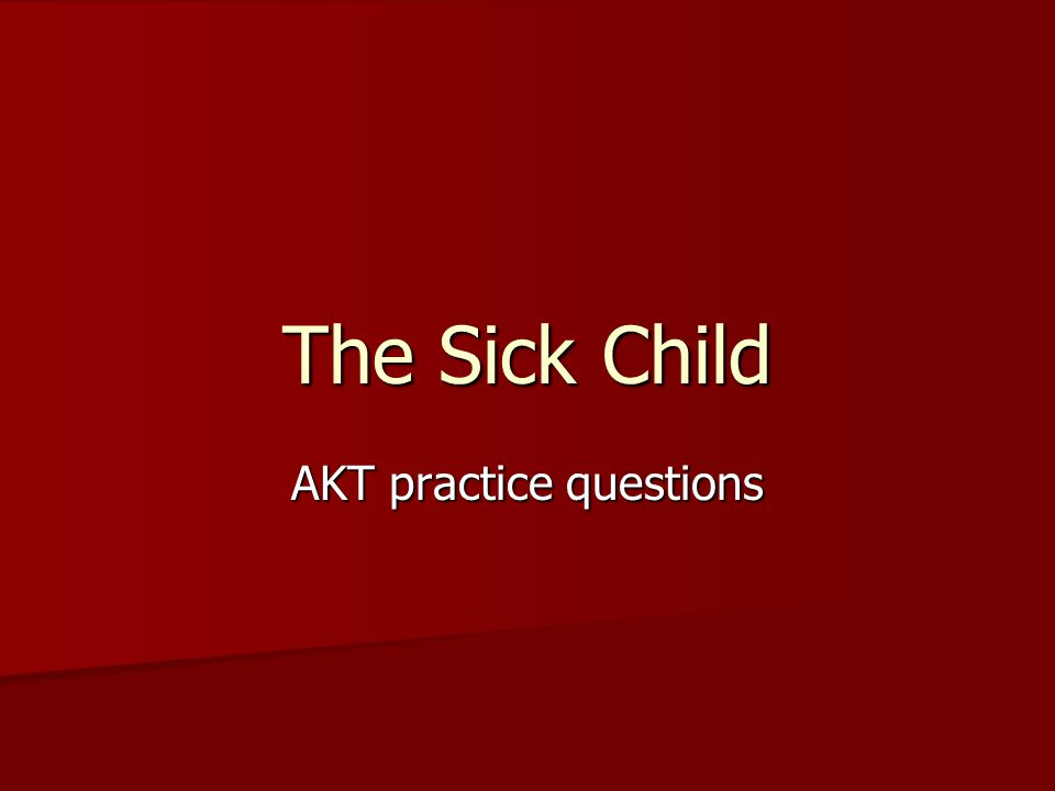 The Sick Child AKT practice questions