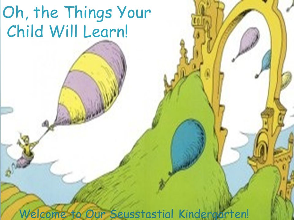 Oh, the Things Your Child Will Learn! Welcome to Our Seusstastial Kindergarten!