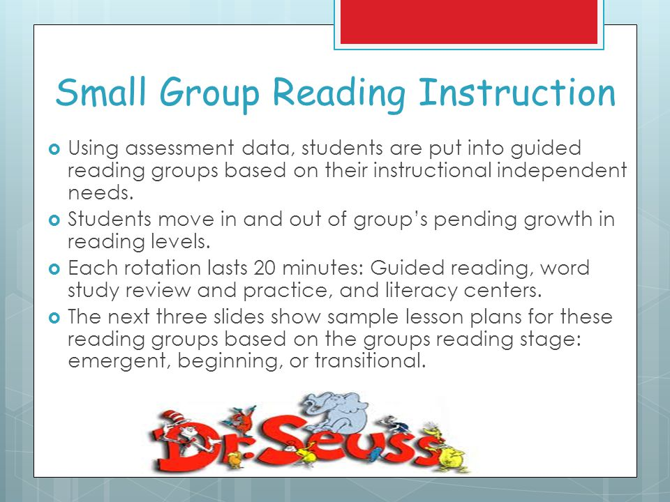 Small Group Reading Instruction  Using assessment data, students are put into guided reading groups based on their instructional independent needs.