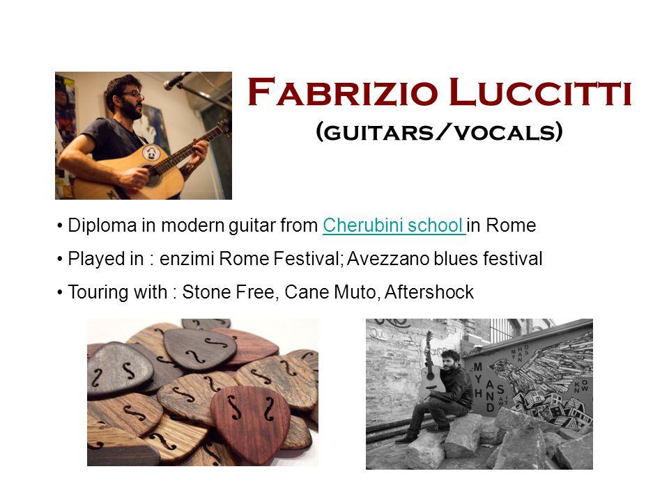 Fabrizio Luccitti (guitars/vocals) Diploma in modern guitar from Cherubini school in RomeCherubini school Played in : enzimi Rome Festival; Avezzano blues festival Touring with : Stone Free, Cane Muto, Aftershock