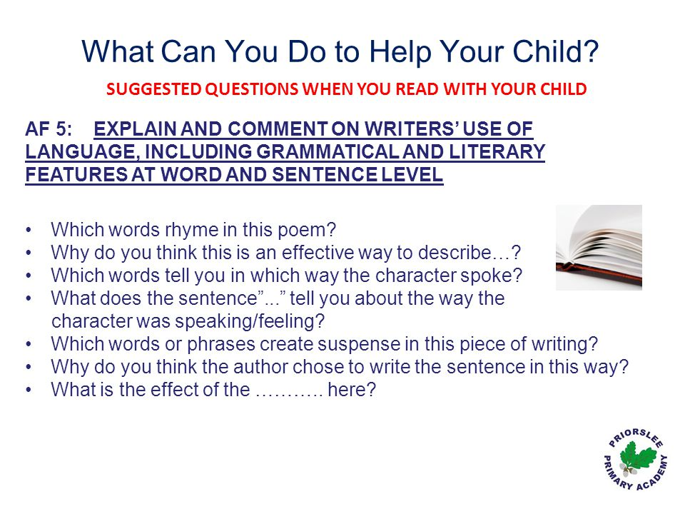 What Can You Do to Help Your Child? SUGGESTED QUESTIONS WHEN YOU READ WITH YOUR CHILD AF 5: EXPLAIN AND COMMENT ON WRITERS' USE OF LANGUAGE, INCLUDING