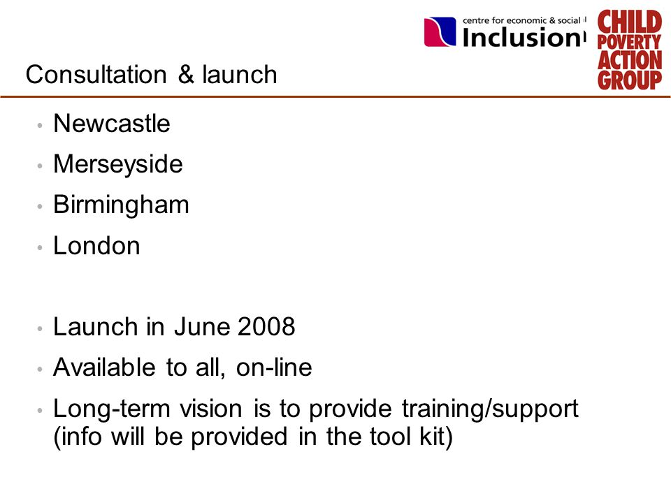 Consultation & launch Newcastle Merseyside Birmingham London Launch in June 2008 Available to all, on-line Long-term vision is to provide training/sup