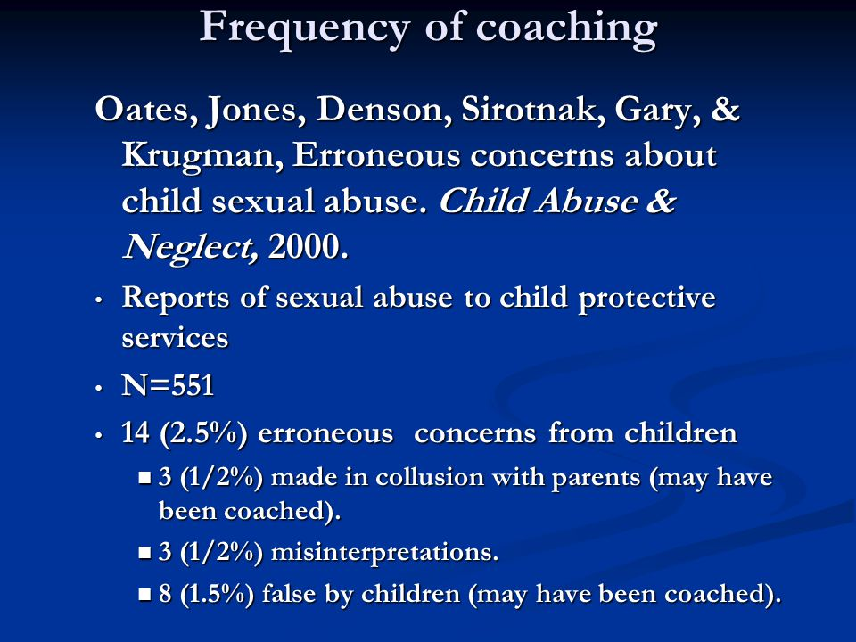 Frequency of coaching Oates, Jones, Denson, Sirotnak, Gary, & Krugman, Erroneous concerns about child sexual abuse. Child Abuse & Neglect, 2000. Repor