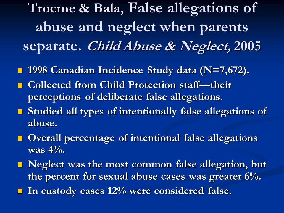 Trocme & Bala, Child Abuse & Neglect, 2005 Trocme & Bala, False allegations of abuse and neglect when parents separate.