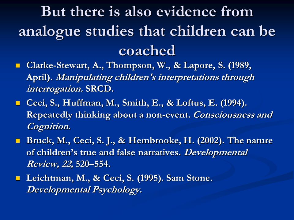But there is also evidence from analogue studies that children can be coached Clarke-Stewart, A., Thompson, W., & Lapore, S.