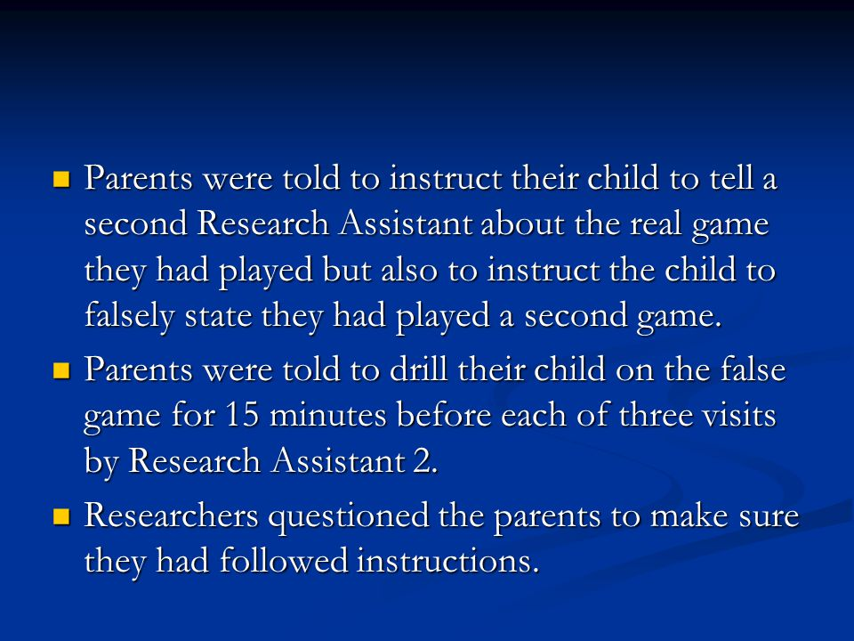 Parents were told to instruct their child to tell a second Research Assistant about the real game they had played but also to instruct the child to fa
