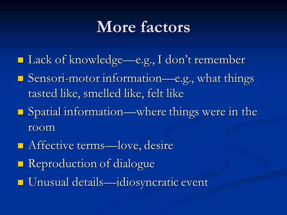 More factors Lack of knowledge—e.g., I don't remember Lack of knowledge—e.g., I don't remember Sensori-motor information—e.g., what things tasted like