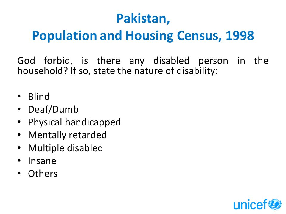 Pakistan, Population and Housing Census, 1998 God forbid, is there any disabled person in the household? If so, state the nature of disability: Blind