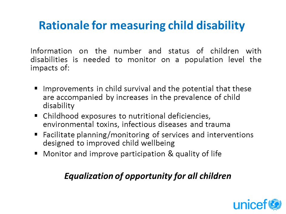 Rationale for measuring child disability Information on the number and status of children with disabilities is needed to monitor on a population level