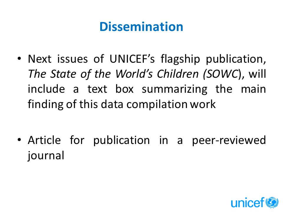 Dissemination Next issues of UNICEF's flagship publication, The State of the World's Children (SOWC), will include a text box summarizing the main fin