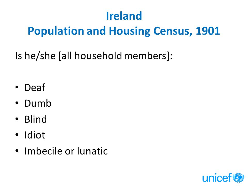 Ireland Population and Housing Census, 1901 Is he/she [all household members]: Deaf Dumb Blind Idiot Imbecile or lunatic