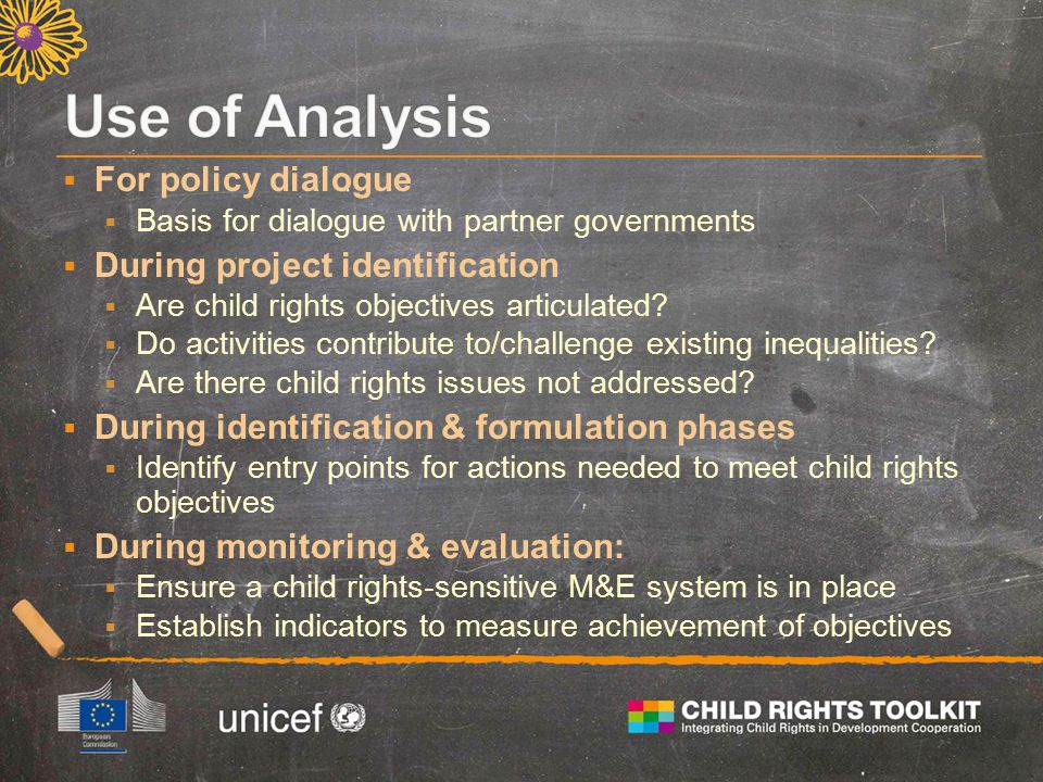  For policy dialogue  Basis for dialogue with partner governments  During project identification  Are child rights objectives articulated.