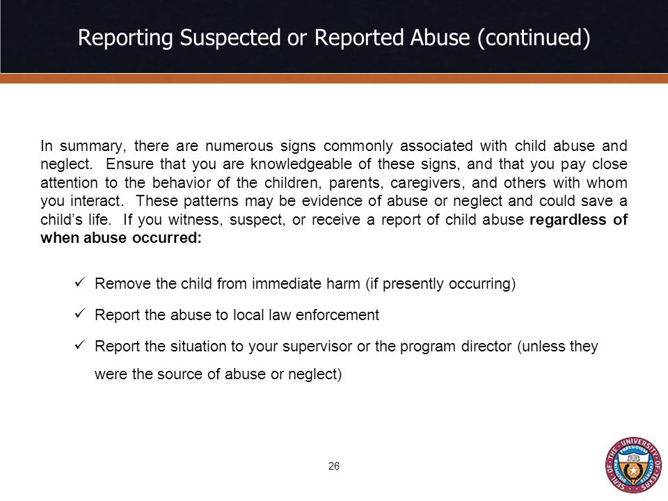 Reporting Suspected or Reported Abuse (continued) In summary, there are numerous signs commonly associated with child abuse and neglect.