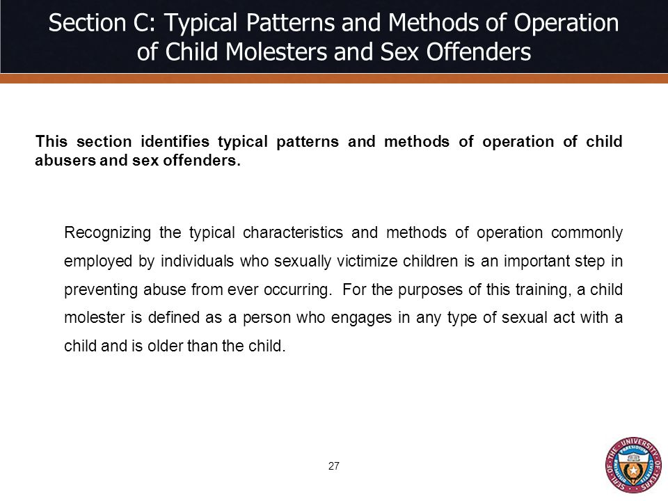 Section C: Typical Patterns and Methods of Operation of Child Molesters and Sex Offenders This section identifies typical patterns and methods of operation of child abusers and sex offenders.