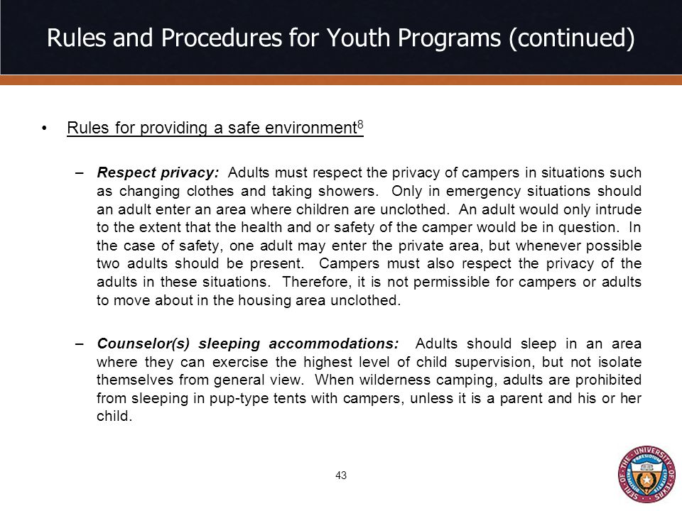 Rules and Procedures for Youth Programs (continued) Rules for providing a safe environment 8 –Respect privacy: Adults must respect the privacy of campers in situations such as changing clothes and taking showers.