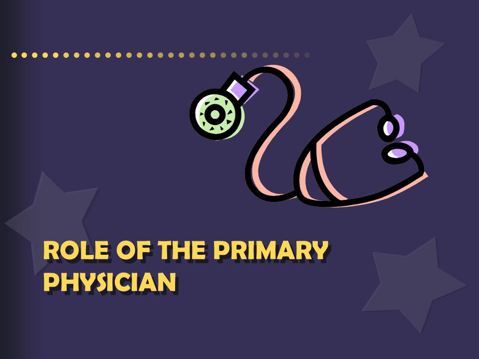 ROLE OF THE PRIMARY PHYSICIAN