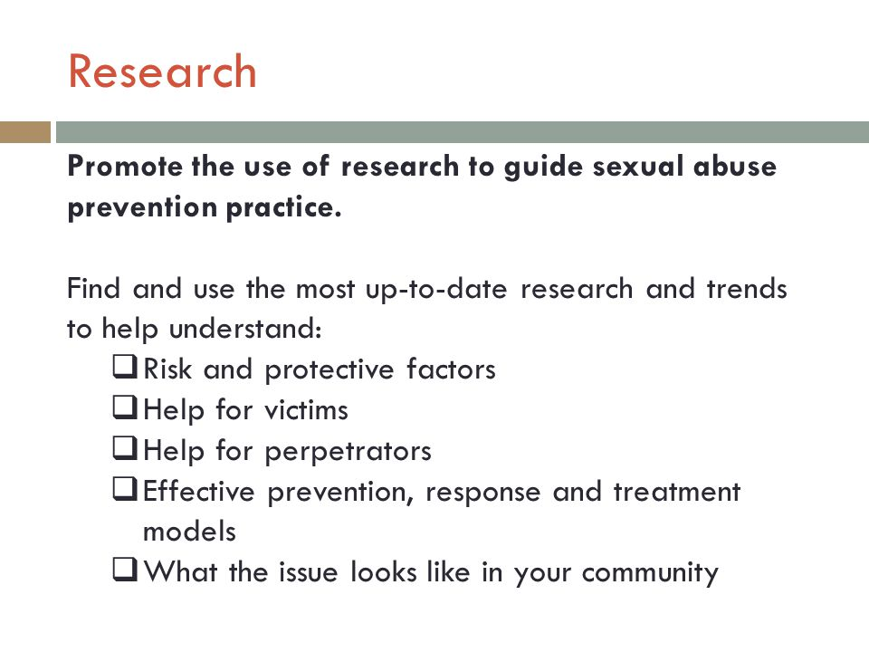 Research Promote the use of research to guide sexual abuse prevention practice.