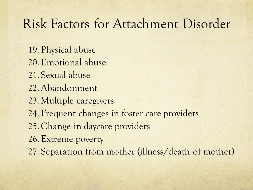 Risk Factors for Attachment Disorder 19.Physical abuse 20.