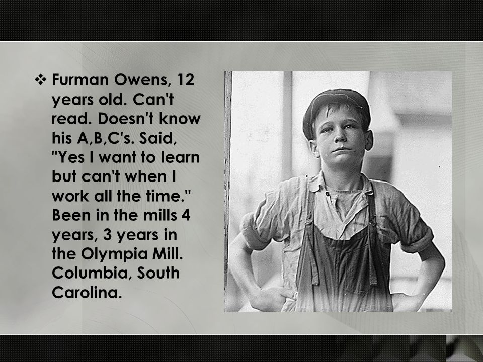  Furman Owens, 12 years old. Can t read. Doesn t know his A,B,C s.