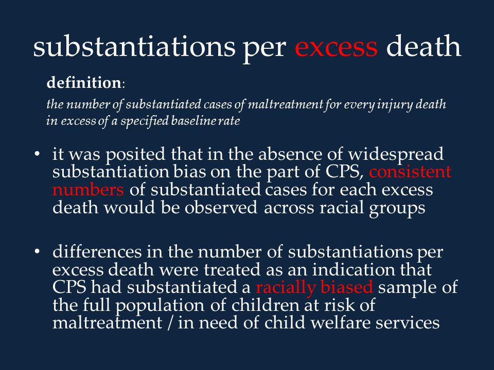 substantiations per excess death it was posited that in the absence of widespread substantiation bias on the part of CPS, consistent numbers of substa