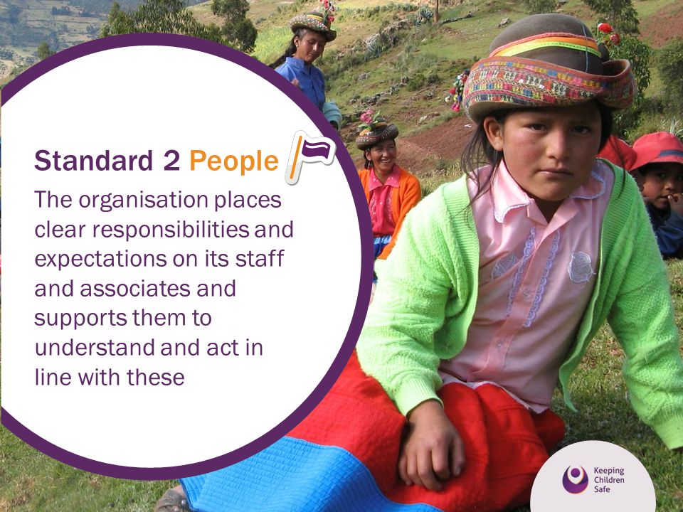Standard 2 People The organisation places clear responsibilities and expectations on its staff and associates and supports them to understand and act