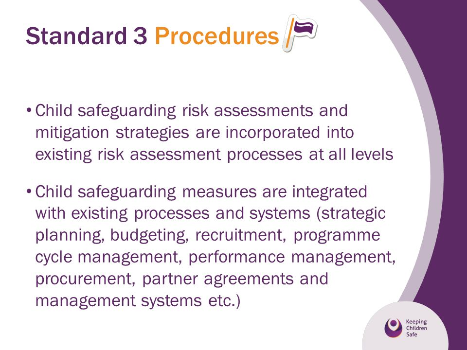 Standard 3 Procedures Child safeguarding risk assessments and mitigation strategies are incorporated into existing risk assessment processes at all le