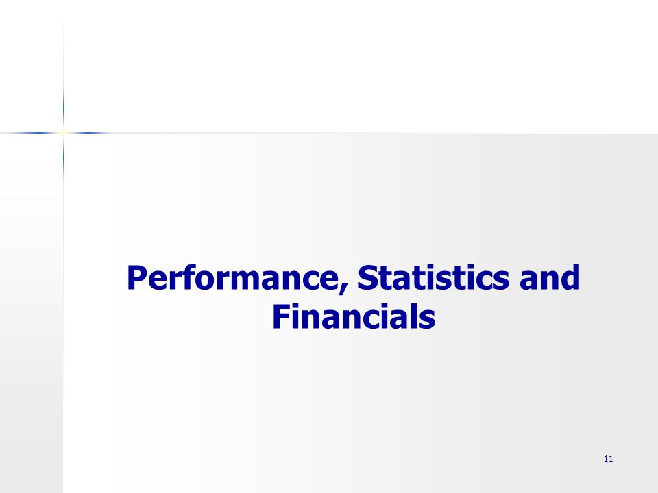 Performance, Statistics and Financials 11
