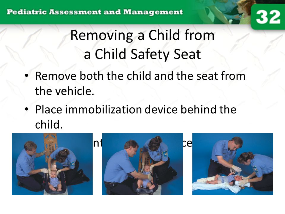 Removing a Child from a Child Safety Seat Remove both the child and the seat from the vehicle. Place immobilization device behind the child. Slide chi