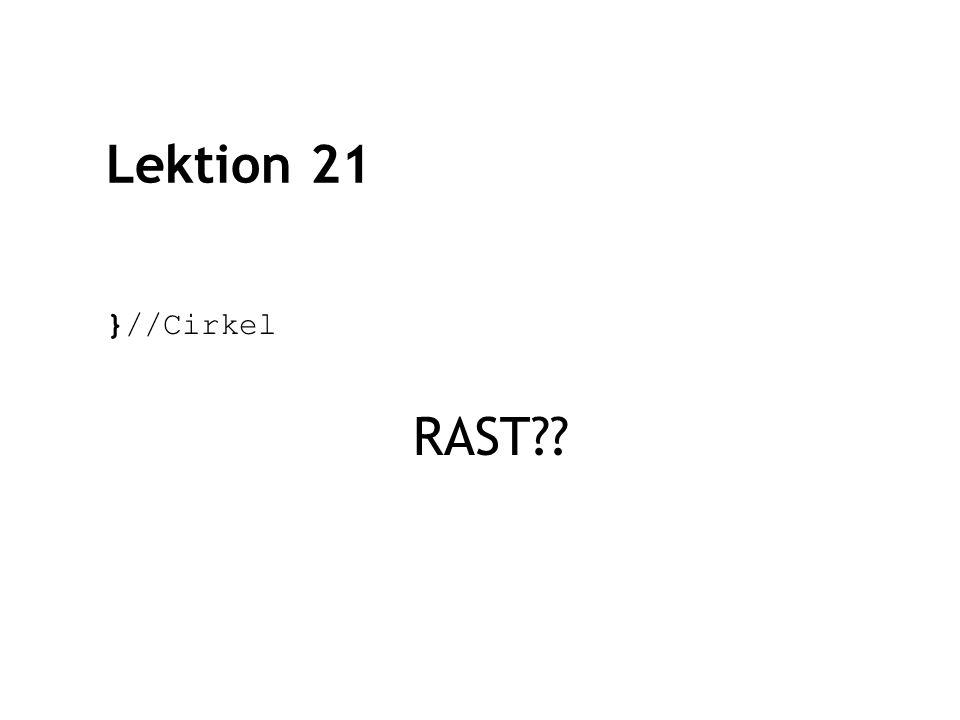 Lektion 21 }//Cirkel RAST