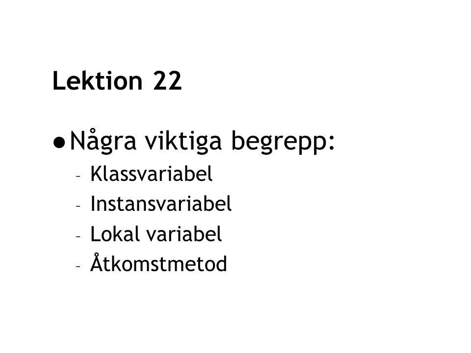 Lektion 22 Några viktiga begrepp: – Klassvariabel – Instansvariabel – Lokal variabel – Åtkomstmetod