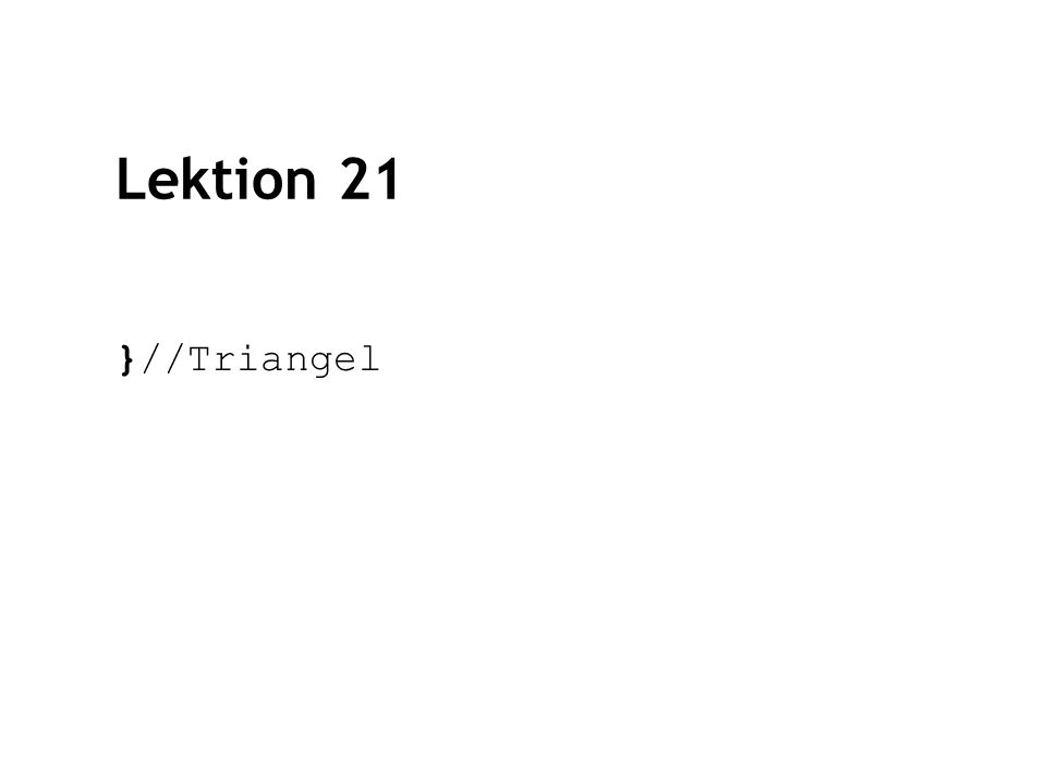 Lektion 21 }//Triangel