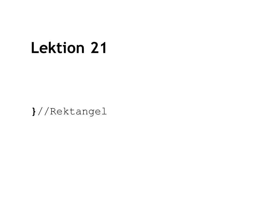 Lektion 21 }//Rektangel