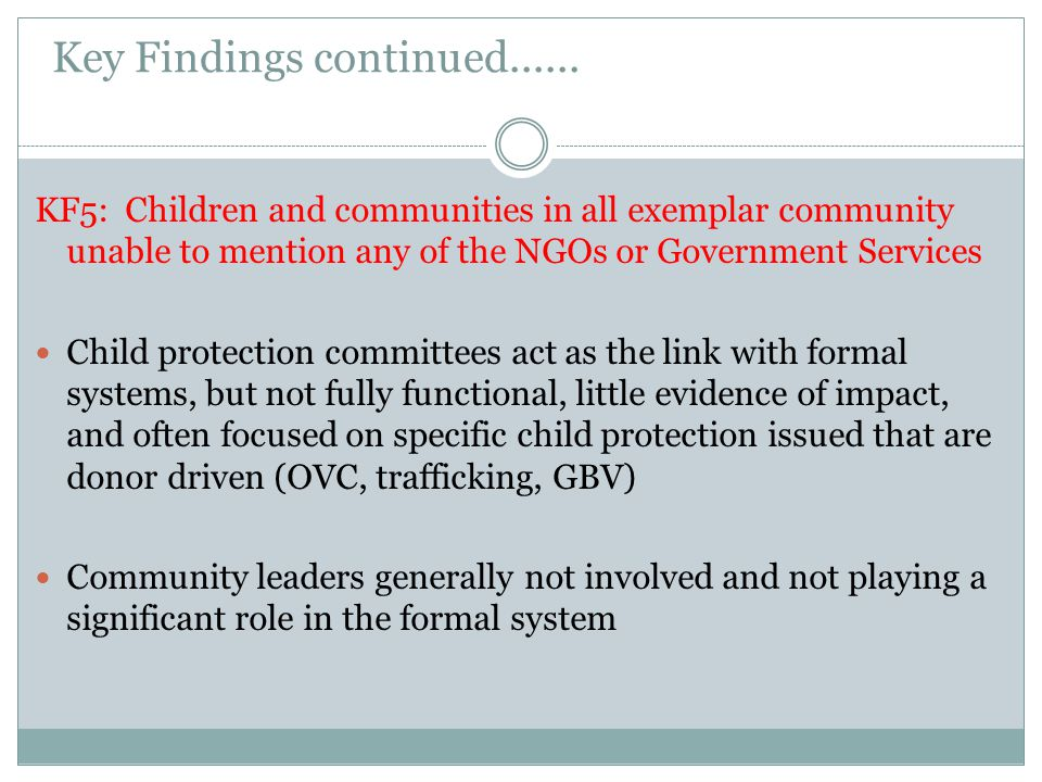 Key Findings continued...... KF5: Children and communities in all exemplar community unable to mention any of the NGOs or Government Services Child pr