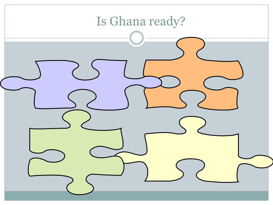 Is Ghana ready?