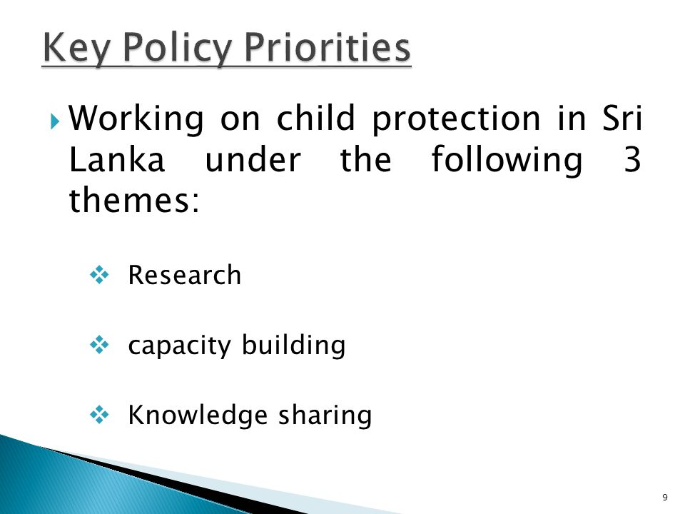  Working on child protection in Sri Lanka under the following 3 themes:  Research  capacity building  Knowledge sharing 9