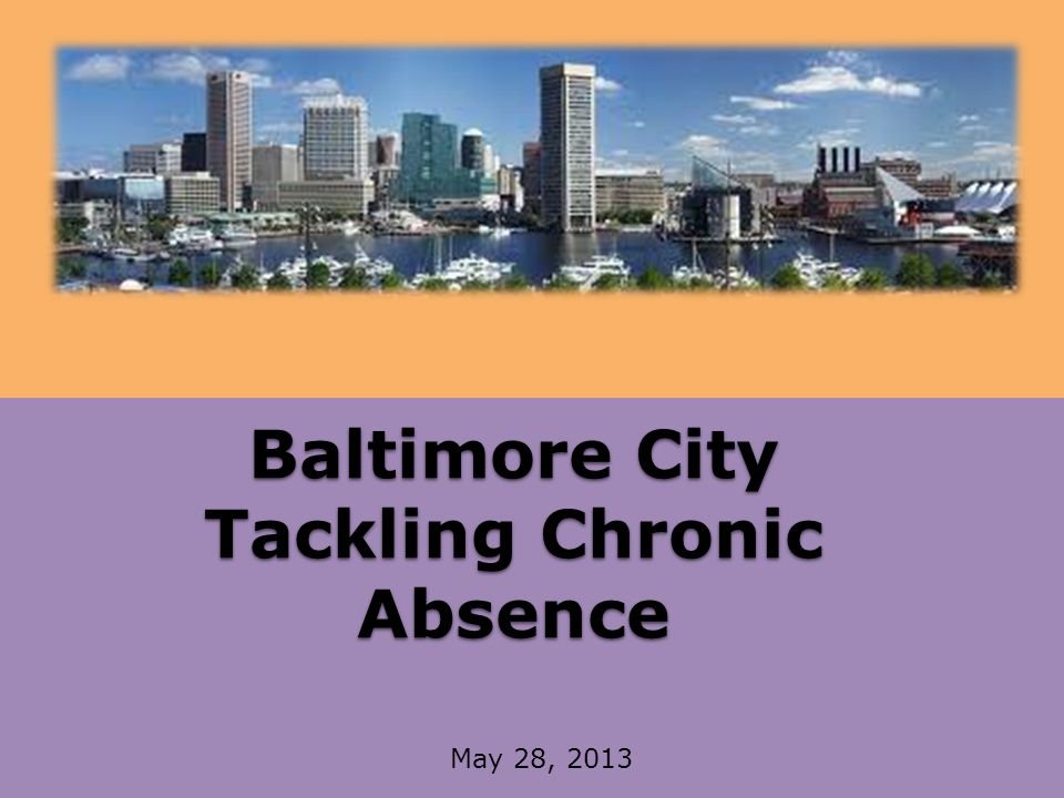 Baltimore City Tackling Chronic Absence May 28, 2013
