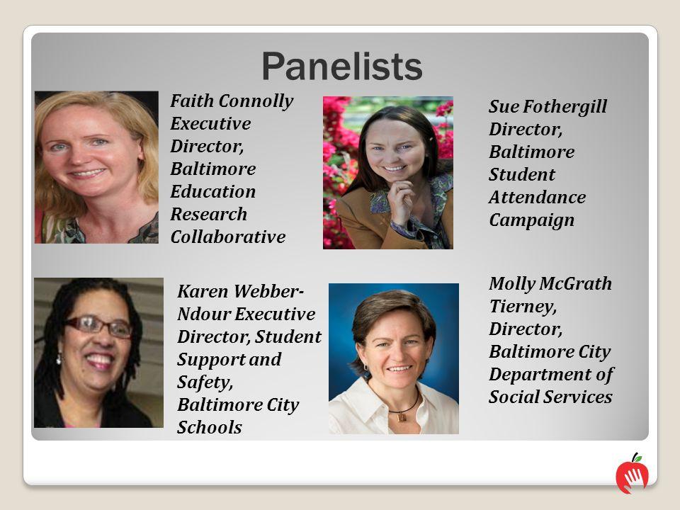 Panelists Faith Connolly Executive Director, Baltimore Education Research Collaborative Sue Fothergill Director, Baltimore Student Attendance Campaign