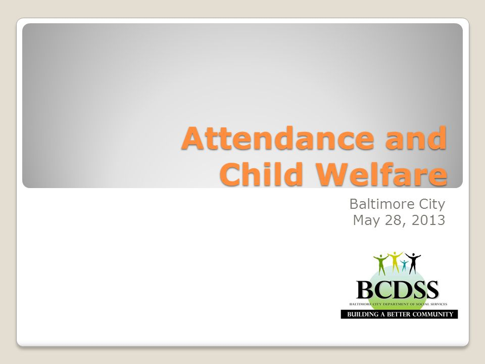 Attendance and Child Welfare Baltimore City May 28, 2013