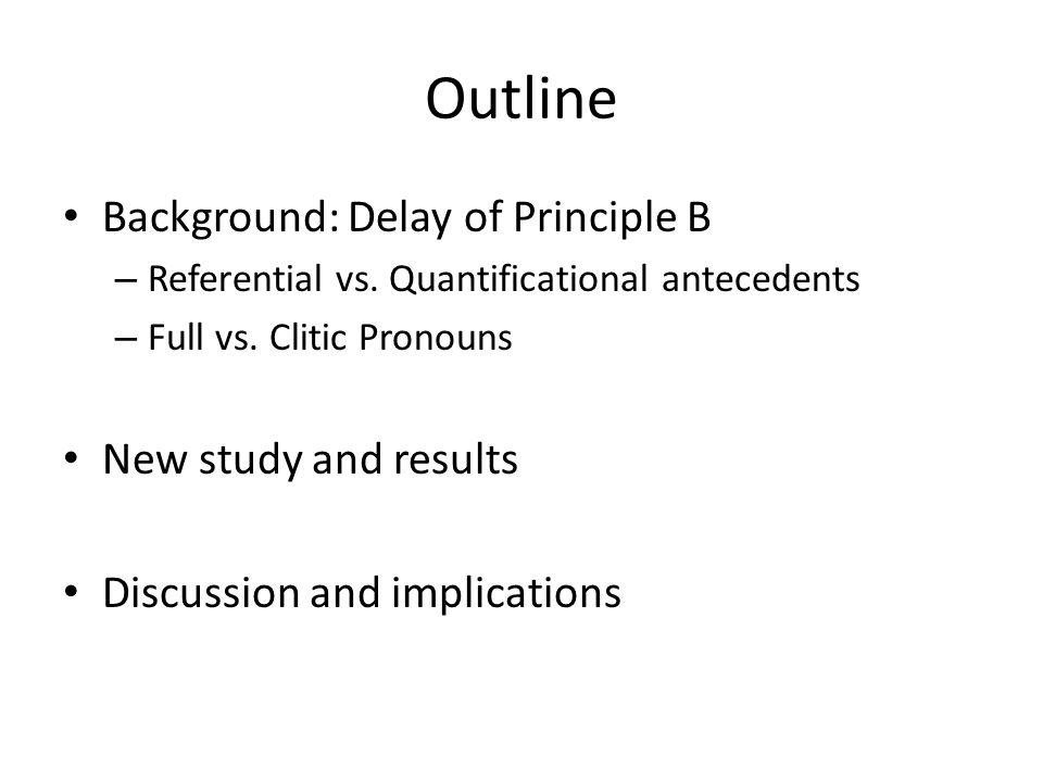 Outline Background: Delay of Principle B – Referential vs.
